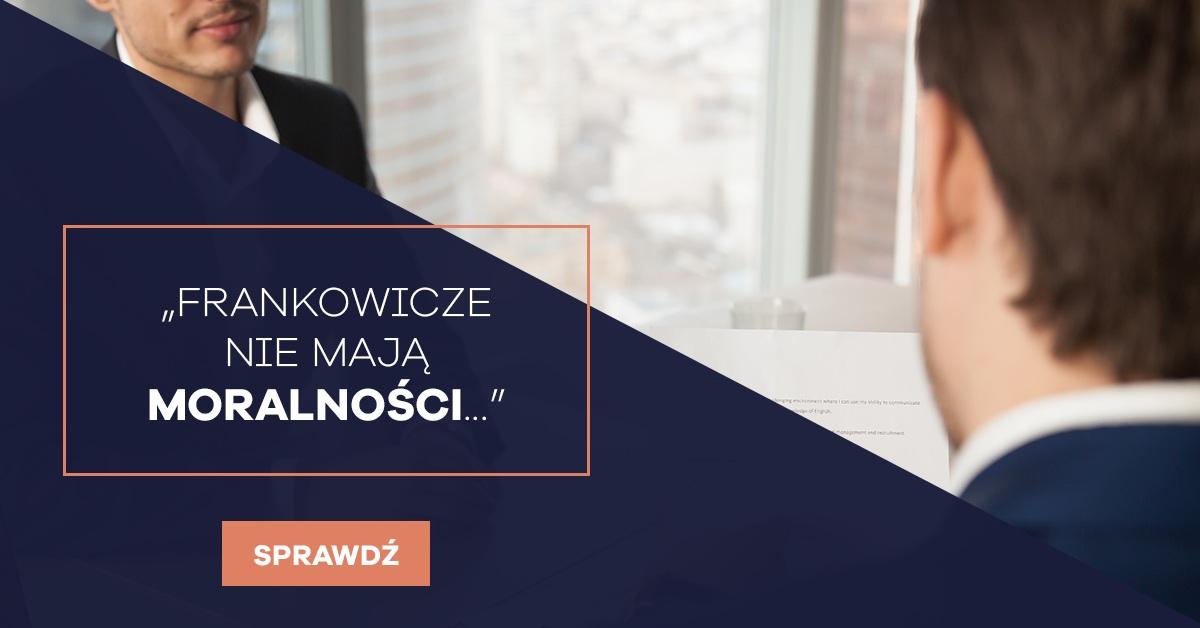 """""""Frankowicze nie mają moralności…"""""""